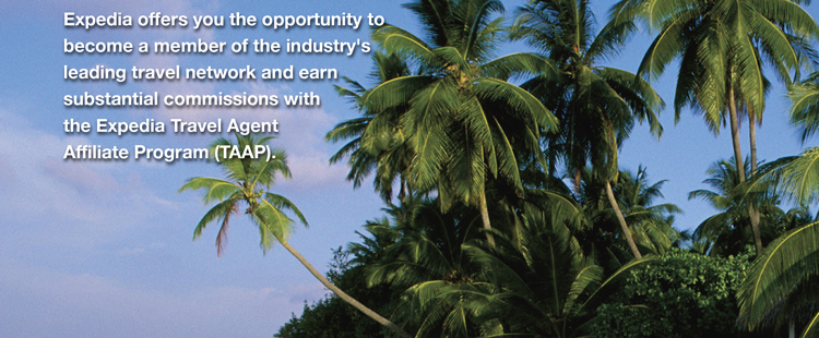Expedia offers you the opportunity to become a member of the industry's leading travel network and earn substantial commissions with the Expedia Travel Agent Affiliate Program (TAAP).